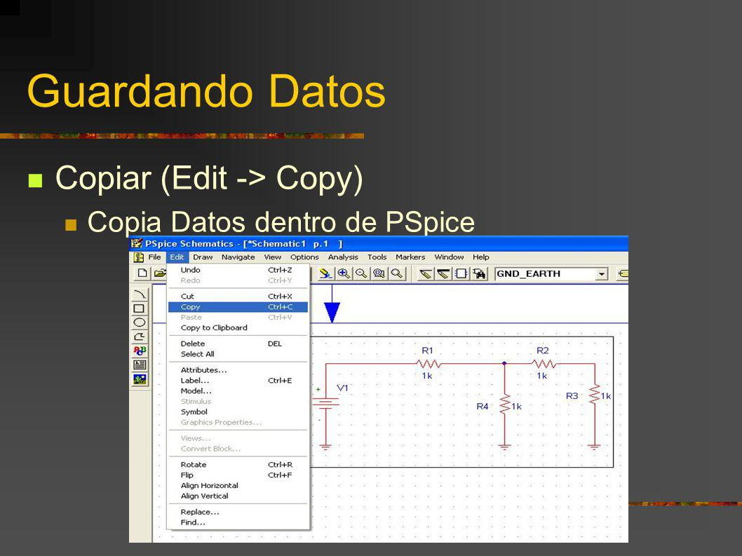 Guardando Datos Copiar (Edit -> Copy) Copia Datos dentro de PSpice
