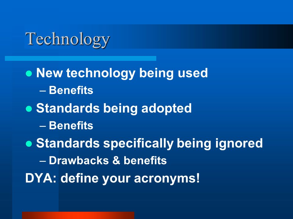 Technology New technology being used Standards being adopted
