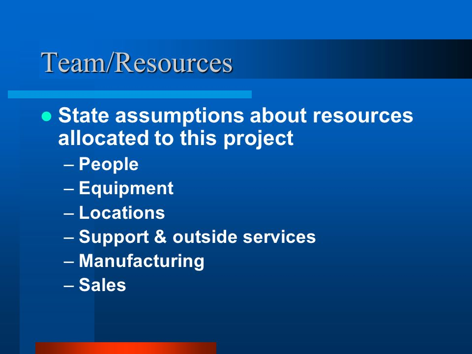 Team/ResourcesState assumptions about resources allocated to this project. People. Equipment. Locations.