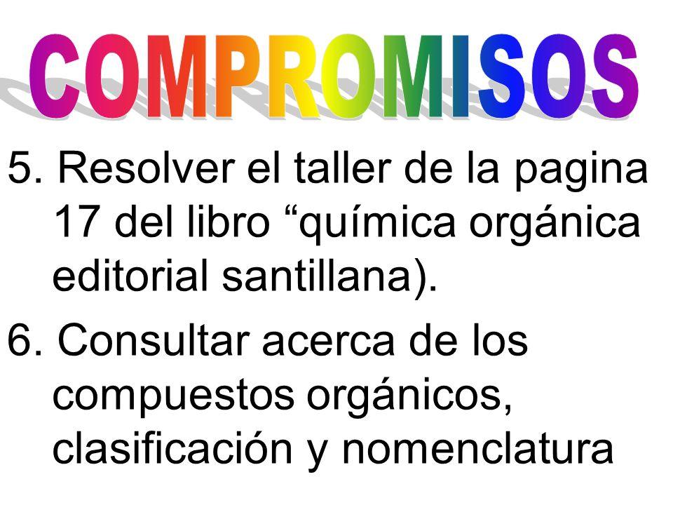 COMPROMISOS 5. Resolver el taller de la pagina 17 del libro química orgánica editorial santillana).