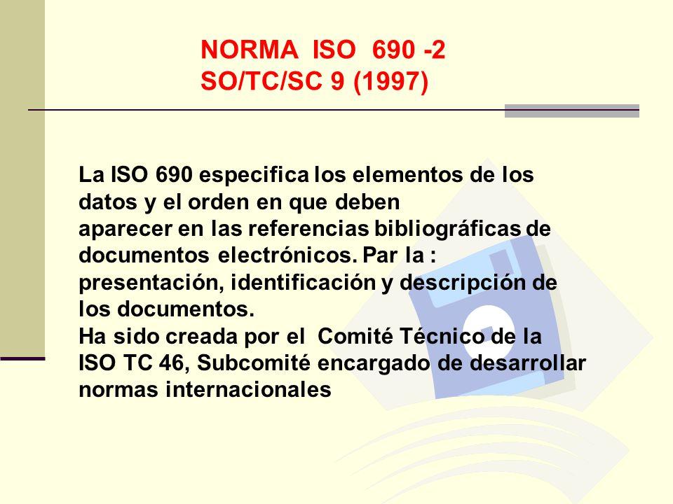 NORMA ISO 690 -2 SO/TC/SC 9 (1997) La ISO 690 especifica los elementos de los datos y el orden en que deben.