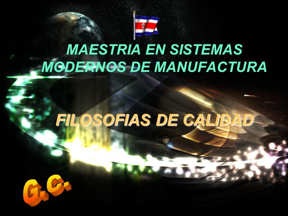 MAESTRIA EN SISTEMAS MODERNOS DE MANUFACTURA FILOSOFIAS DE CALIDAD