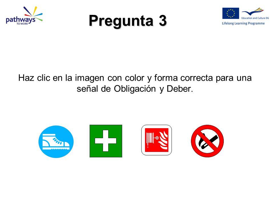 Pregunta 3 Haz clic en la imagen con color y forma correcta para una señal de Obligación y Deber.