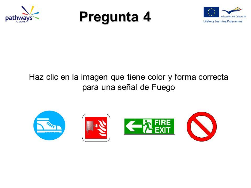 Pregunta 4 Haz clic en la imagen que tiene color y forma correcta para una señal de Fuego