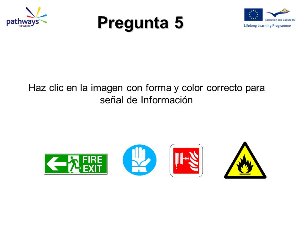 Pregunta 5 Haz clic en la imagen con forma y color correcto para señal de Información