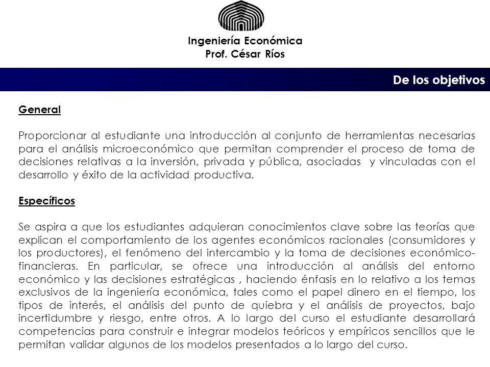 De los objetivos Ingeniería Económica Prof. César Ríos General