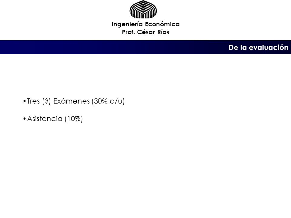 Tres (3) Exámenes (30% c/u) Asistencia (10%)