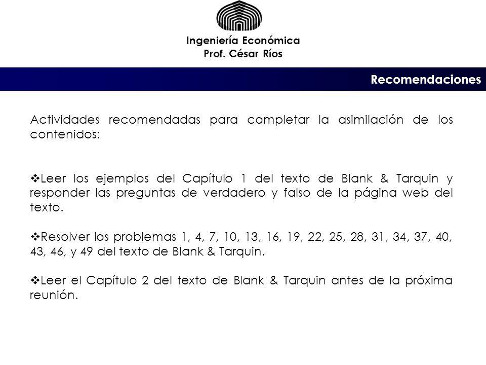 Ingeniería Económica Prof. César Ríos. Recomendaciones. Actividades recomendadas para completar la asimilación de los contenidos: