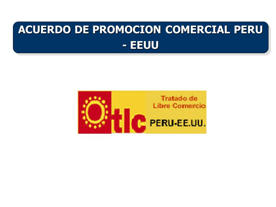 ACUERDO DE PROMOCION COMERCIAL PERU - EEUU