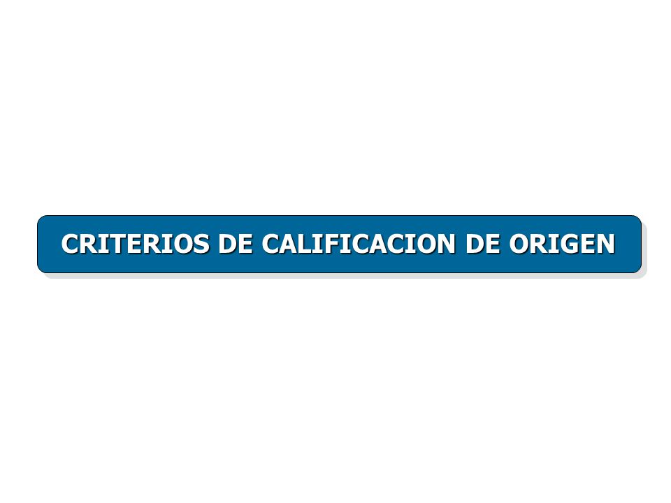 CRITERIOS DE CALIFICACION DE ORIGEN