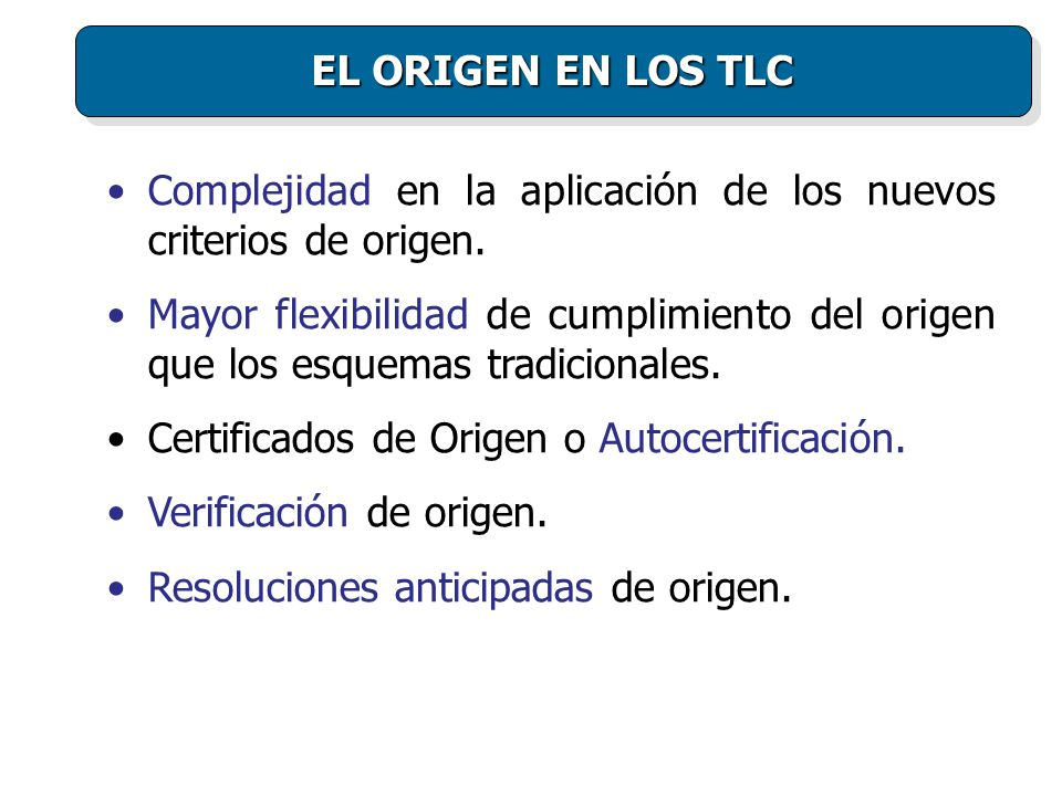 EL ORIGEN EN LOS TLC Complejidad en la aplicación de los nuevos criterios de origen.