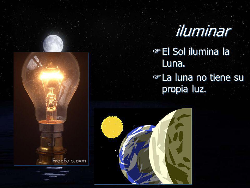 iluminar El Sol ilumina la Luna. La luna no tiene su propia luz.