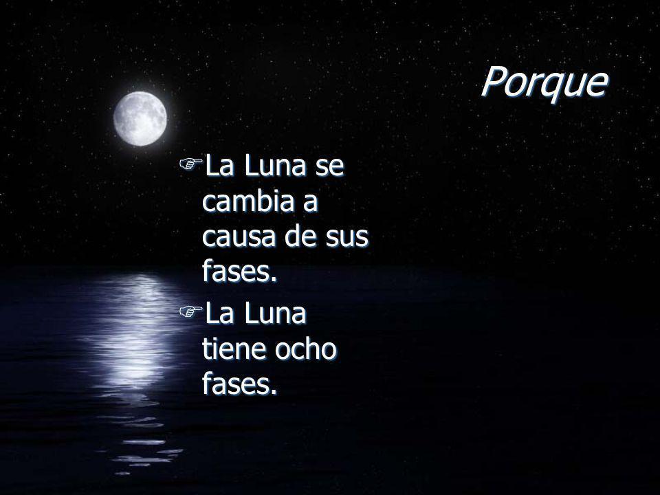 Porque La Luna se cambia a causa de sus fases.
