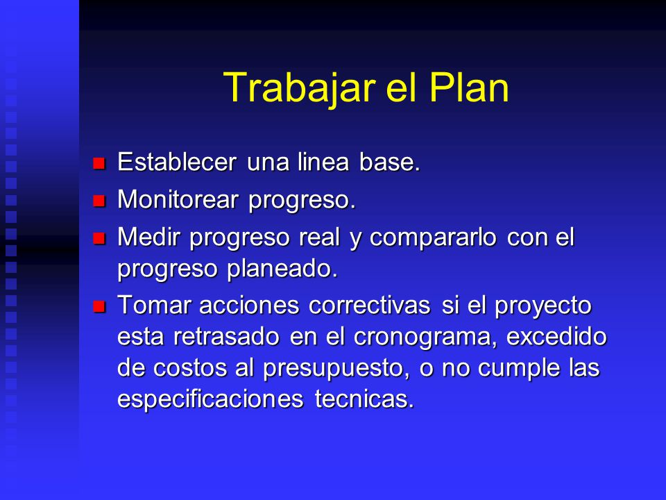 Trabajar el Plan Establecer una linea base. Monitorear progreso.