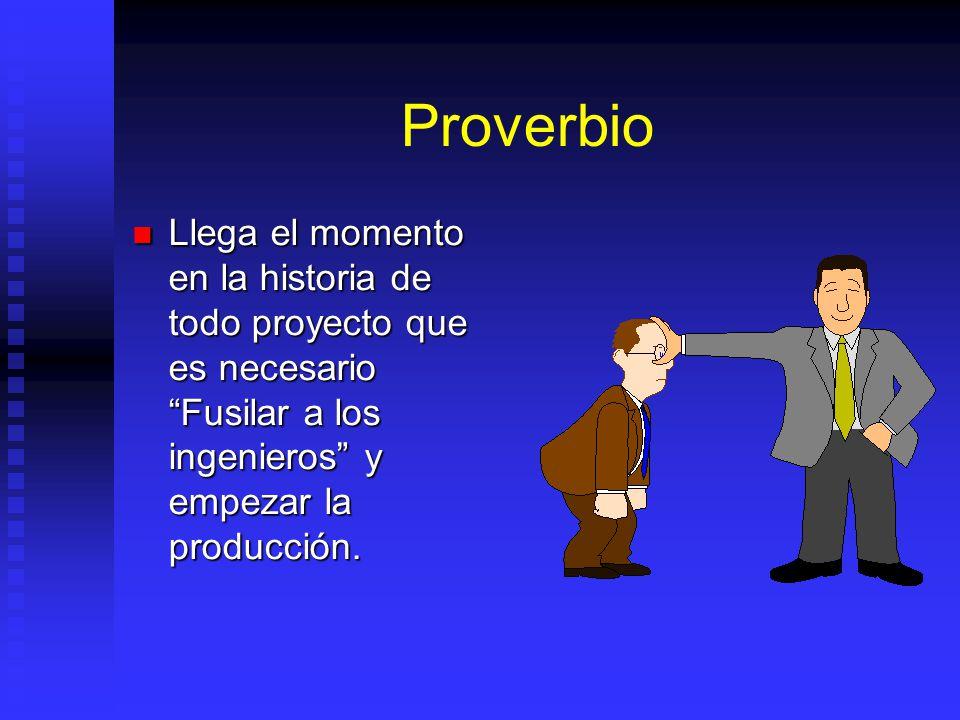 Proverbio Llega el momento en la historia de todo proyecto que es necesario Fusilar a los ingenieros y empezar la producción.