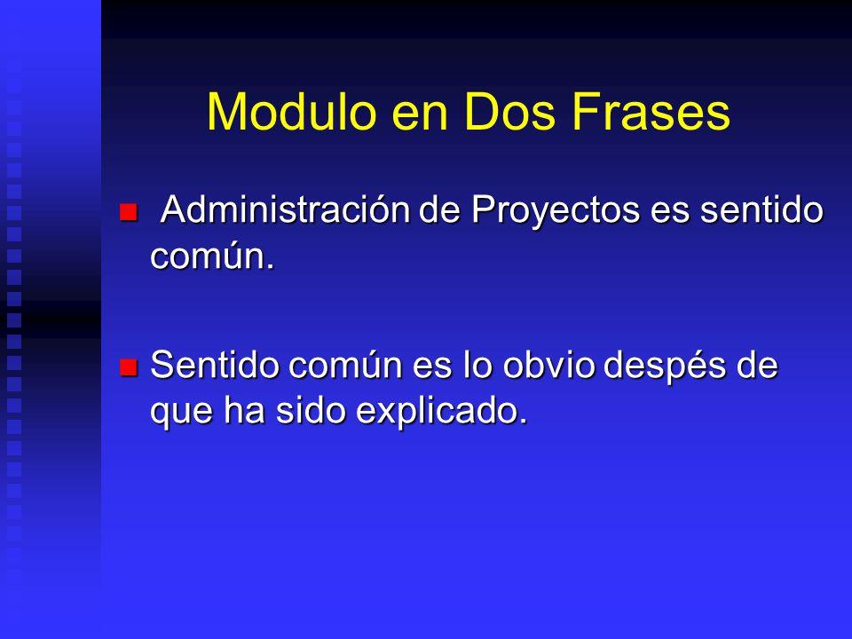 Modulo en Dos Frases Administración de Proyectos es sentido común.