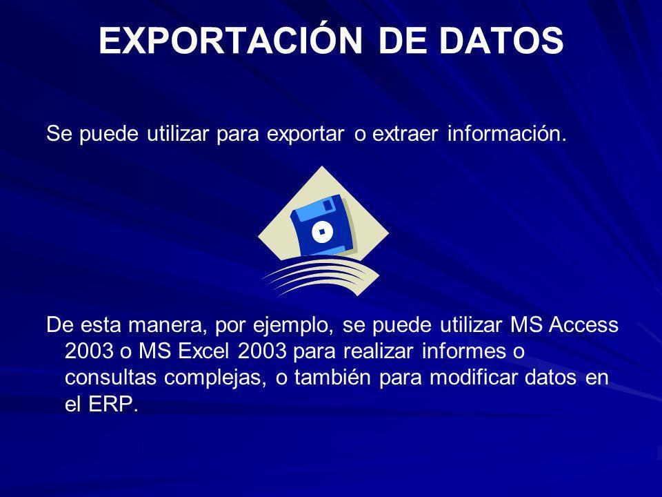 EXPORTACIÓN DE DATOS Se puede utilizar para exportar o extraer información.