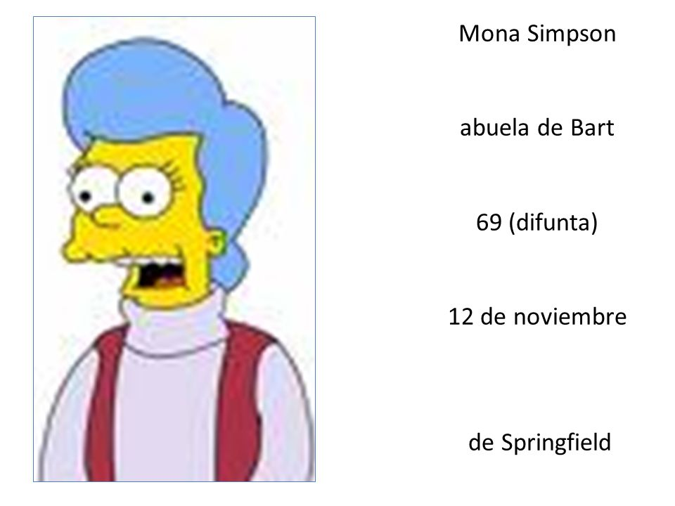 Mona Simpson abuela de Bart 69 (difunta) 12 de noviembre de Springfield
