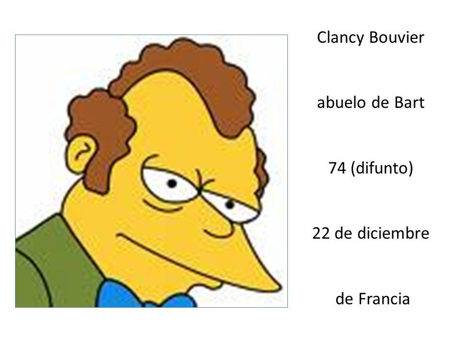 Clancy Bouvier abuelo de Bart 74 (difunto) 22 de diciembre de Francia