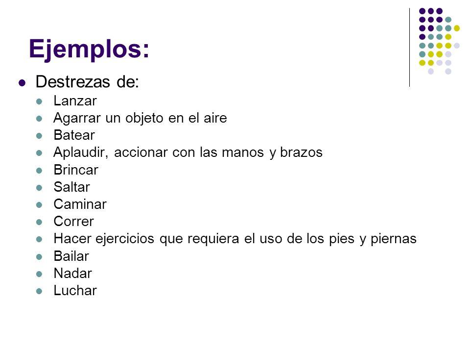 Ejemplos: Destrezas de: Lanzar Agarrar un objeto en el aire Batear