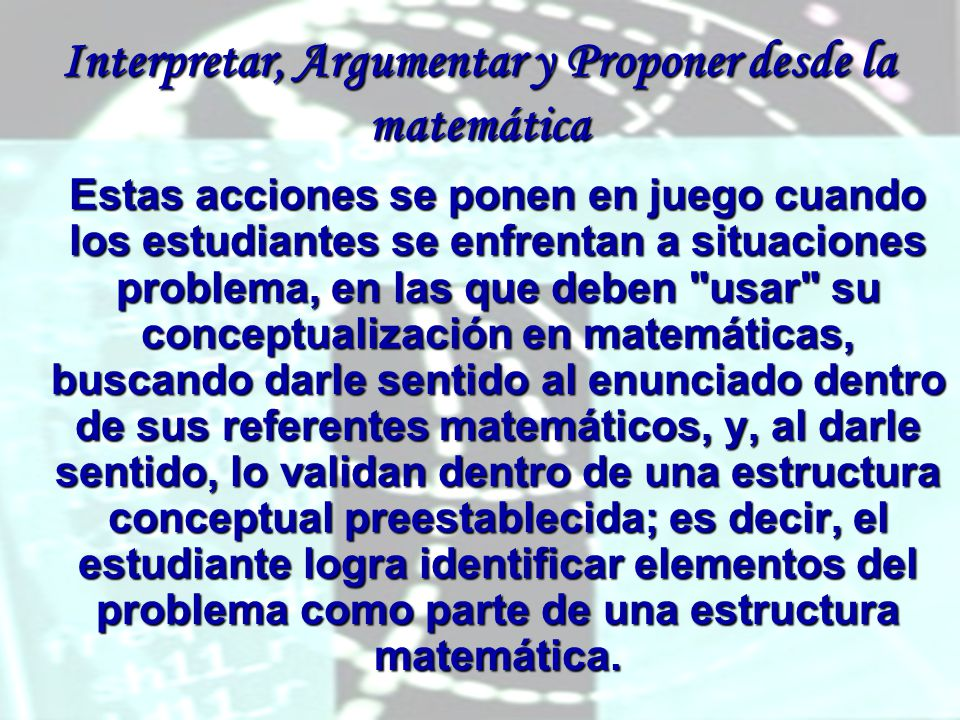 Interpretar, Argumentar y Proponer desde la matemática