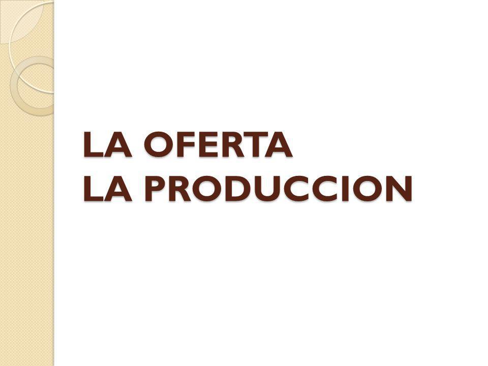 LA OFERTA LA PRODUCCION