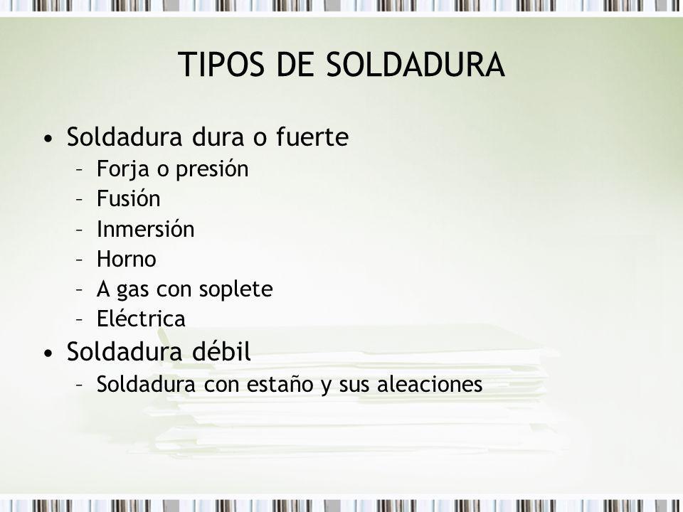 TIPOS DE SOLDADURA Soldadura dura o fuerte Soldadura débil