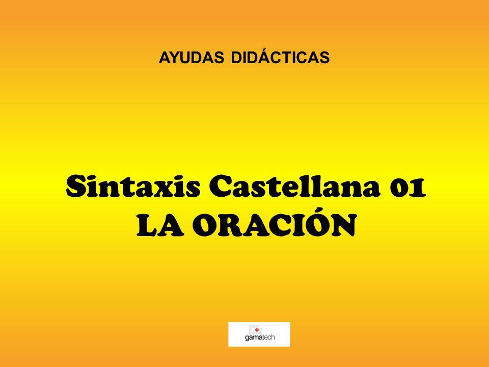 AYUDAS DIDÁCTICAS Sintaxis Castellana 01 LA ORACIÓN