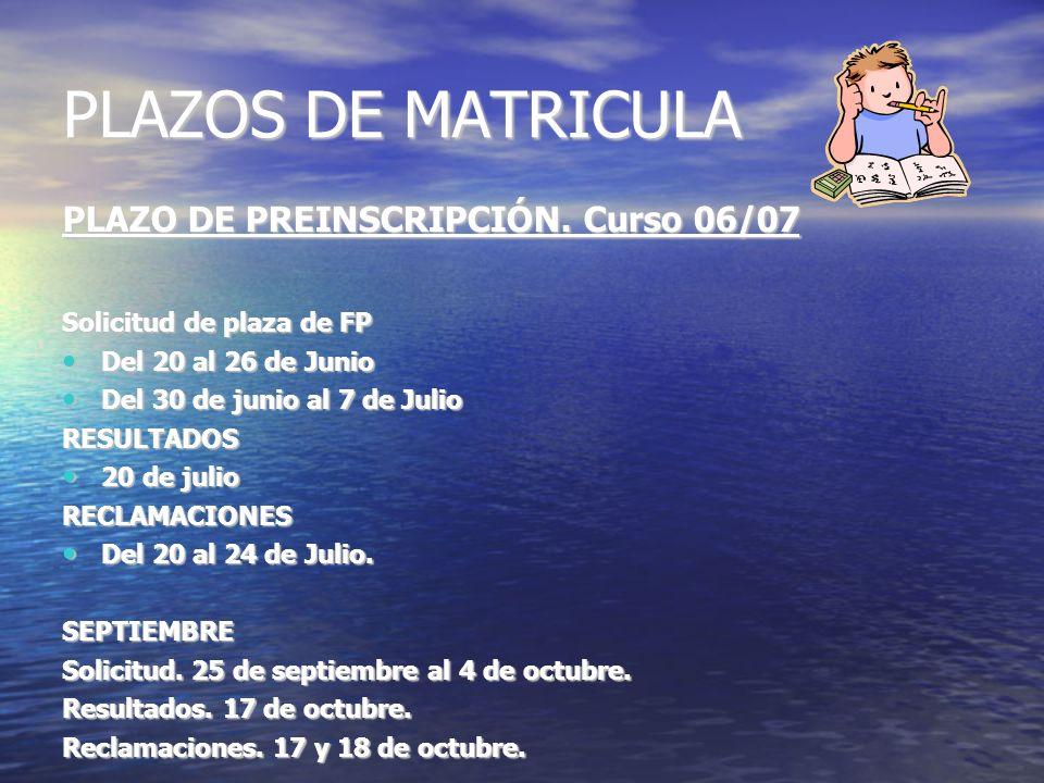 PLAZOS DE MATRICULA PLAZO DE PREINSCRIPCIÓN. Curso 06/07