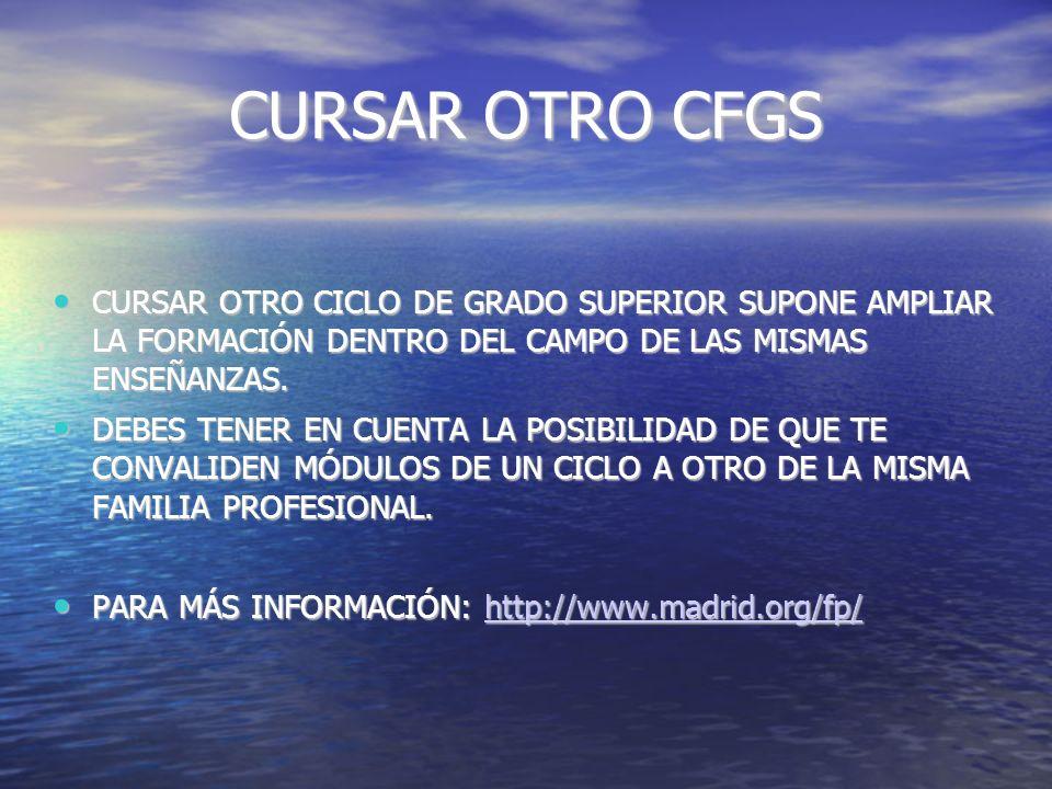 CURSAR OTRO CFGS CURSAR OTRO CICLO DE GRADO SUPERIOR SUPONE AMPLIAR LA FORMACIÓN DENTRO DEL CAMPO DE LAS MISMAS ENSEÑANZAS.