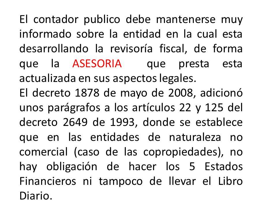 El contador publico debe mantenerse muy informado sobre la entidad en la cual esta desarrollando la revisoría fiscal, de forma que la ASESORIA que presta esta actualizada en sus aspectos legales.