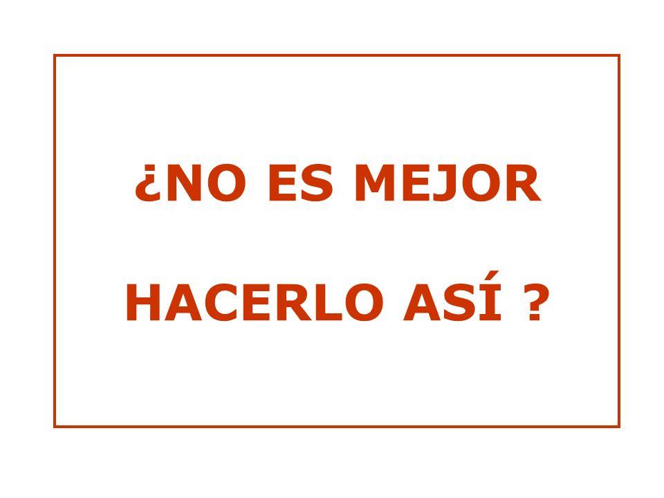 ¿NO ES MEJOR HACERLO ASÍ