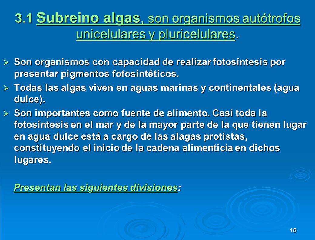 3.1 Subreino algas, son organismos autótrofos unicelulares y pluricelulares.