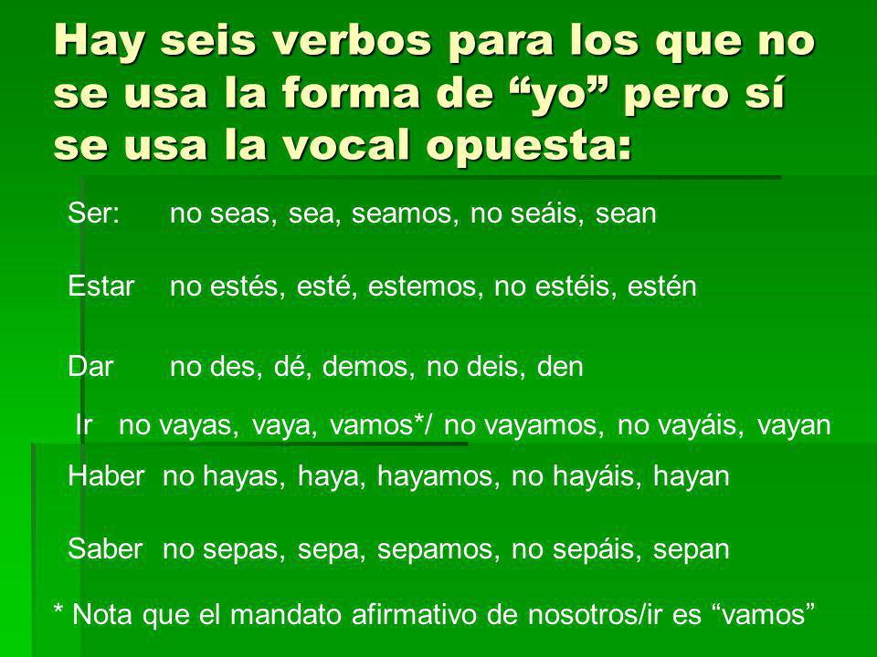 Hay seis verbos para los que no se usa la forma de yo pero sí se usa la vocal opuesta:
