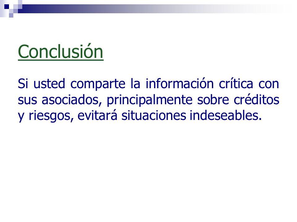 ConclusiónSi usted comparte la información crítica con sus asociados, principalmente sobre créditos y riesgos, evitará situaciones indeseables.