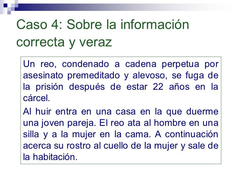 Caso 4: Sobre la información correcta y veraz
