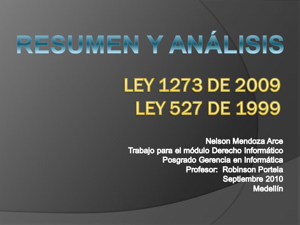 RESUMEN Y ANÁLISIS LEY 1273 DE 2009 LEY 527 DE 1999