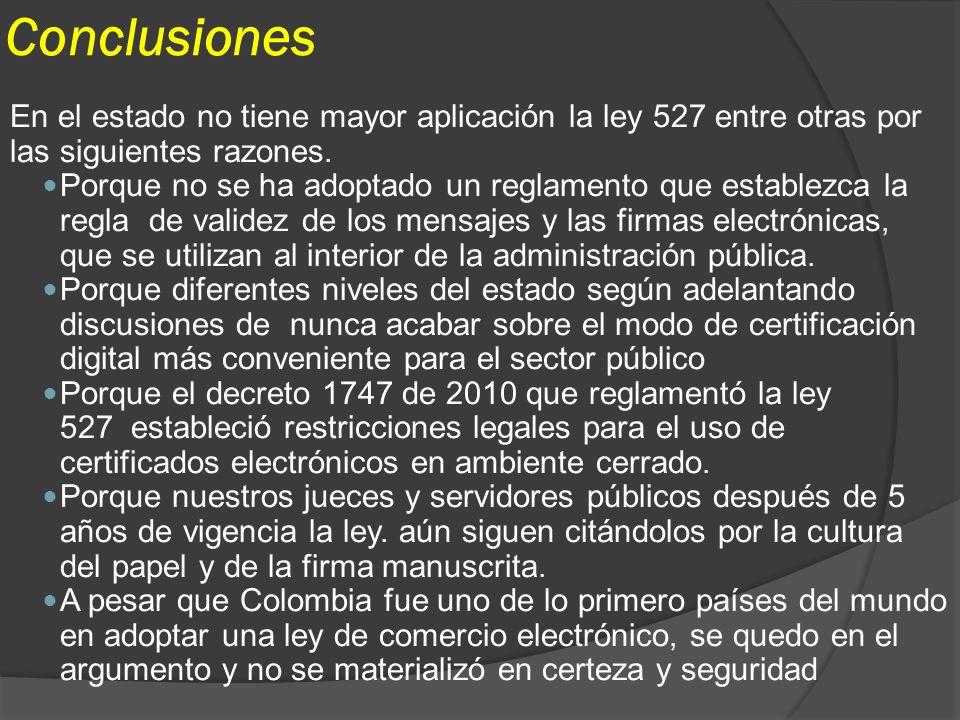 ConclusionesEn el estado no tiene mayor aplicación la ley 527 entre otras por las siguientes razones.