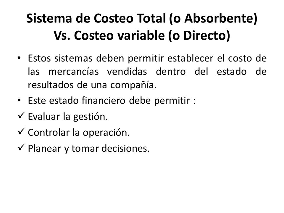 Sistema de Costeo Total (o Absorbente) Vs. Costeo variable (o Directo)
