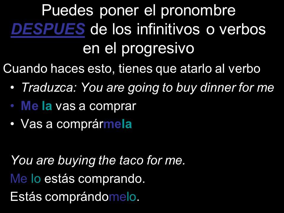 Puedes poner el pronombre DESPUES de los infinitivos o verbos en el progresivo