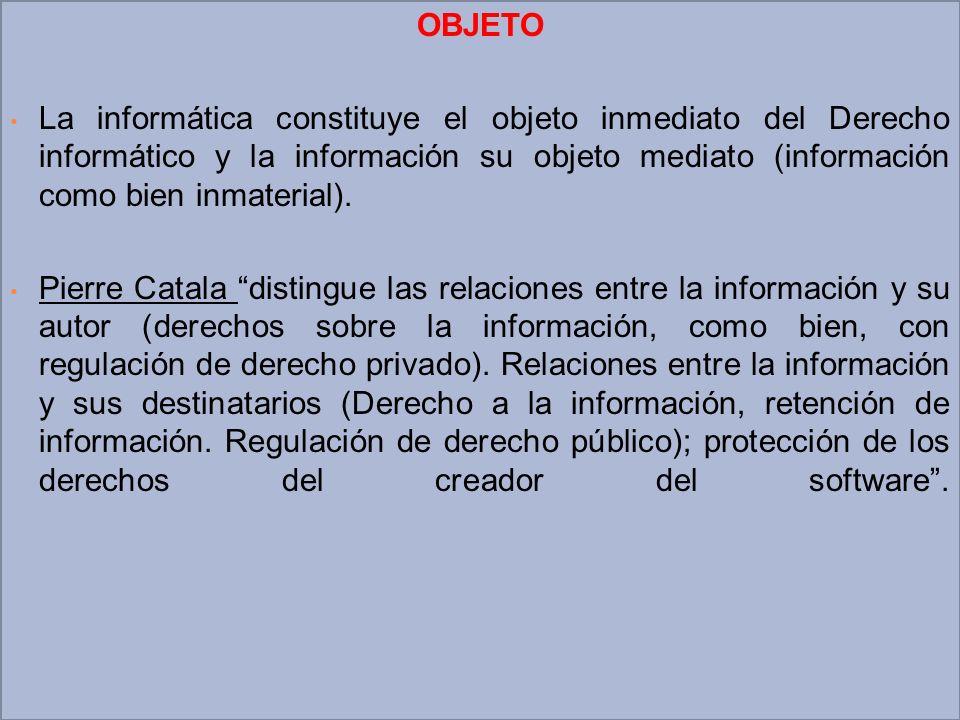 OBJETOLa informática constituye el objeto inmediato del Derecho informático y la información su objeto mediato (información como bien inmaterial).