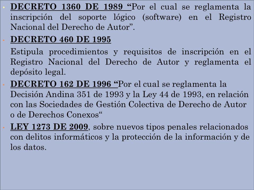 DECRETO 1360 DE 1989 Por el cual se reglamenta la inscripción del soporte lógico (software) en el Registro Nacional del Derecho de Autor .