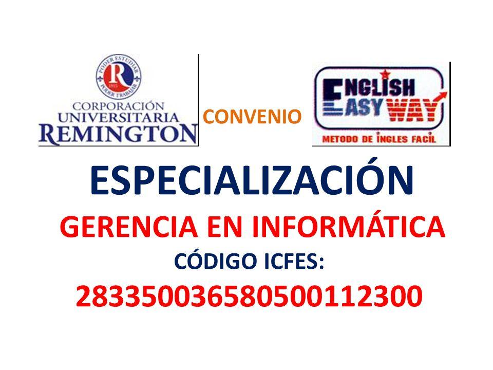 CONVENIO ESPECIALIZACIÓN GERENCIA EN INFORMÁTICA CÓDIGO ICFES: 283350036580500112300