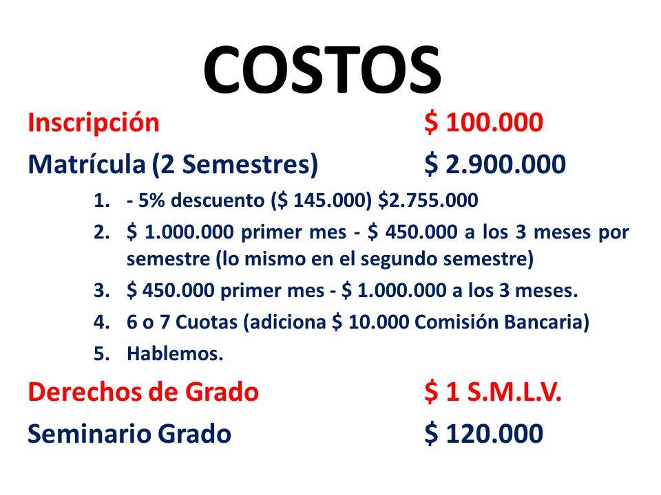 COSTOS Inscripción $ 100.000 Matrícula (2 Semestres) $ 2.900.000