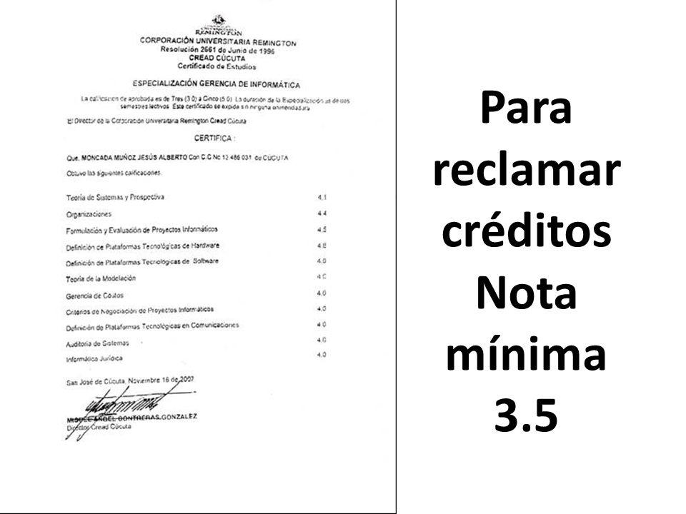 Para reclamar créditos Nota mínima 3.5