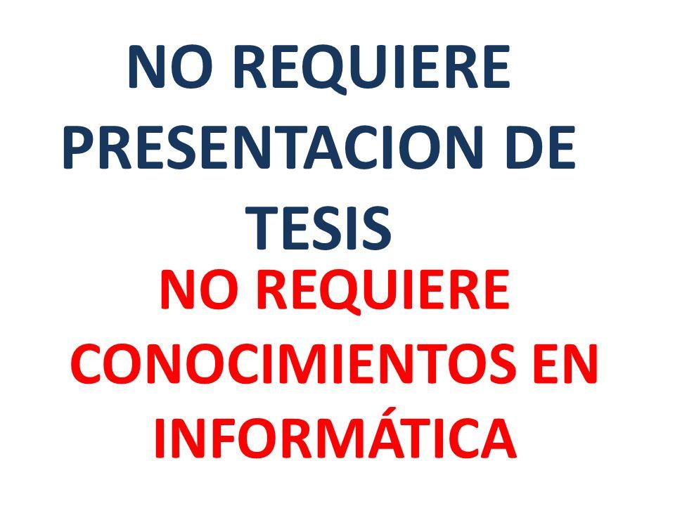 NO REQUIERE PRESENTACION DE TESIS