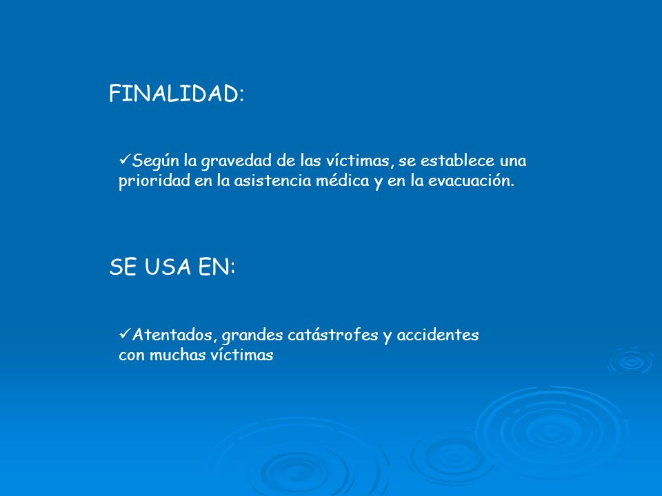 FINALIDAD: Según la gravedad de las víctimas, se establece una prioridad en la asistencia médica y en la evacuación.