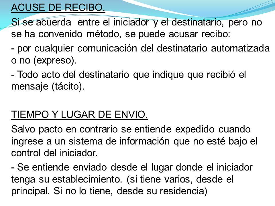 ACUSE DE RECIBO. Si se acuerda entre el iniciador y el destinatario, pero no se ha convenido método, se puede acusar recibo: