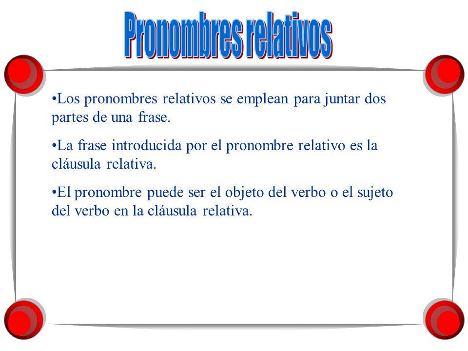 Pronombres relativos Los pronombres relativos se emplean para juntar dos partes de una frase.