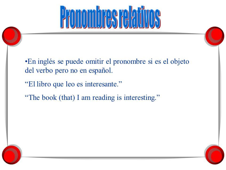 Pronombres relativos En inglés se puede omitir el pronombre si es el objeto del verbo pero no en español.